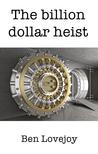 The Billion Dollar Heist
