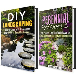Landscaping Box Set: Great DIY Ideas and Guide to Growing Perennial Flowers for Your Beautiful Garden