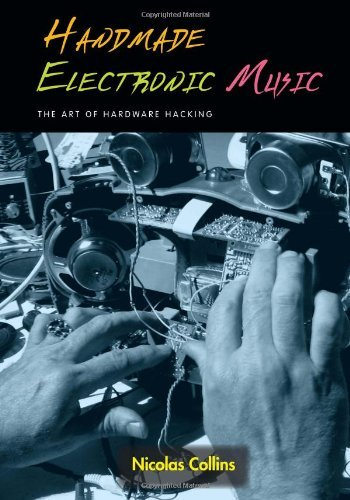 Handmade Electronic Music: The Art of Hardware Hacking [With CD]