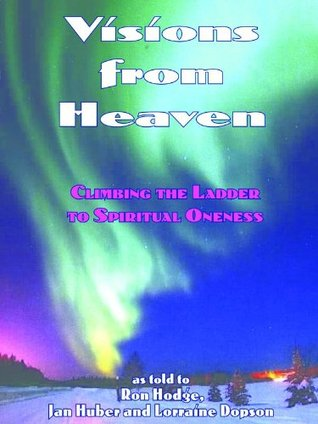 Visions From Heaven: Climbing the Ladder of Spiritual Oneness