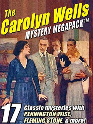 The Carolyn Wells Mystery MEGAPACK ®: 17 Classic Mysteries with Pennington Wise, Fleming Stone, & More!