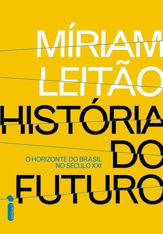 História do Futuro: O Horizonte do Brasil no Século XXI