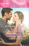 Soldier, Hero...Husband? by Cara Colter
