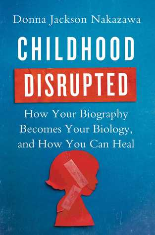 Childhood Disrupted - Donna Jackson Nakazawa