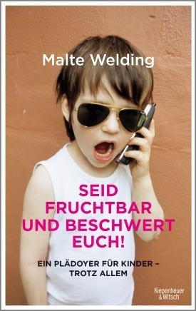 Seid fruchtbar und beschwert euch! Ein Plädoyer für Kinder - ... by Malte Welding