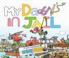 My Daddy's In Jail by Anthony Curcio