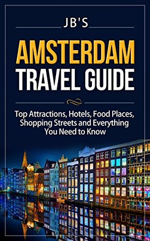 Amsterdam Travel Guide: Top Attractions, Hotels, Food Places, Shopping Streets, and Everything You Need to Know