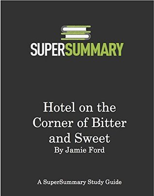 SuperSummary - Hotel on the Corner of Bitter and Sweet by Jamie Ford - Study Guide and Summary