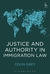 Justice and Authority in Immigration Law