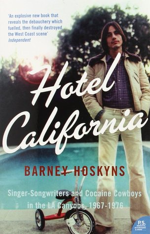 Hotel California: Singer-Songwriters and Cocaine Cowboys in the La Canyons, 1967-1976 par Barney Hoskyns