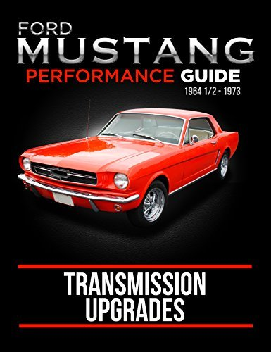 Ford Mustang Transmission Upgrades: 1964 1/2 - 1973 Performance Guide (Mustang Performance Manual: 1964 1/2 - 1973)