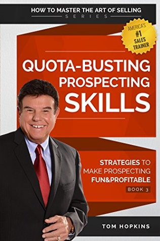 Quota-Busting Prospecting Skills: Strategies to Make Prospecting Fun & Profitable (How to Master the Art of Selling Book 3)