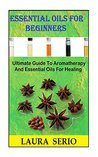 Essential Oils For Beginners: Ultimate Guide To Aromatherapy And Essential Oils For Healing