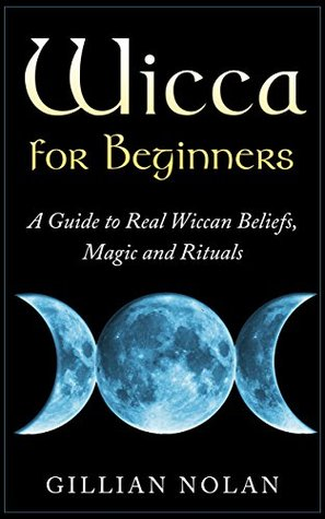 Wicca for Beginners: A Guide to Real Wiccan Beliefs,Magic and Rituals (Wiccan Spells - Witchcraft - Wicca Traditions - Wiccan Love Spells)