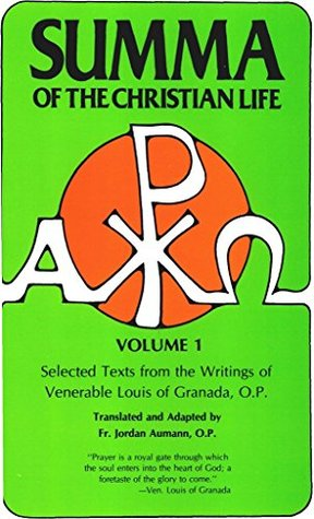 Summa of the Christian Life: Selected Texts from the Writings of Venerable Louis of Granada, O.P.