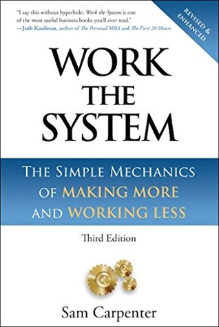 Work The System: The Simple Mechanics of Making More and Working Less (Revised third edition, 4th printing, September 1, 2014)
