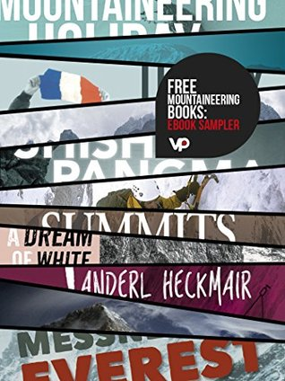 FREE Mountaineering Books: eBook Sampler: Vertebrate Publishing eBooks for the adventurous from Tilman, Terray, Tasker, Scott, MacIntyre, Fowler, Diemberger, Messner, and Heckmair