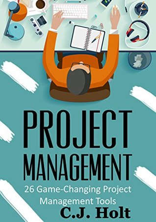 Project Management: 26 Game-Changing Project Management Tools (Project Management, PMP, Project Management Body of Knowledge)