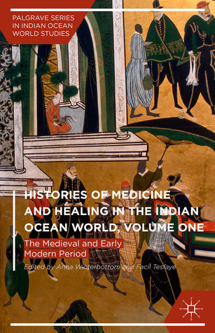 Histories of Medicine and Healing in the Indian Ocean World, Volume One: The Medieval and Early Modern Period