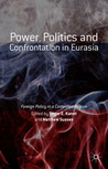 Power, Politics and Confrontation in Eurasia: Foreign Policy in a Contested Region