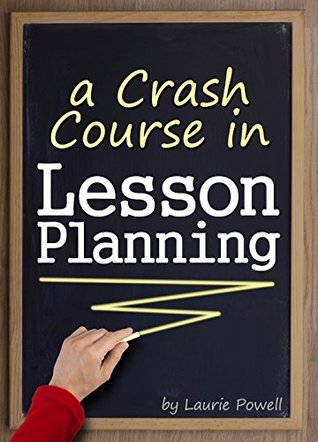 A Crash Course in Lesson Planning: Learn How to Create Content for Effective Teaching and Attentive Learning