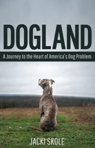 Dogland: A Journey to the Heart of Americas Dog Problem