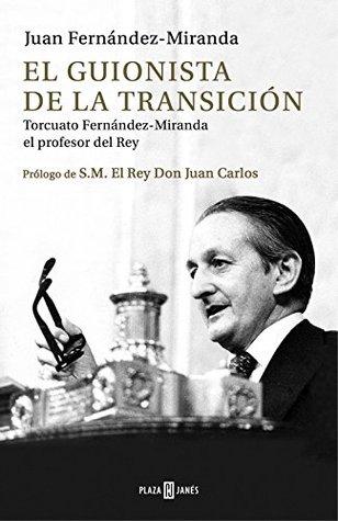 El guionista de la Transición: Torcuato Fernández-Miranda, el profesor del Rey