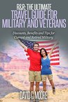 R&R: The Ultimate Travel Guide for Military and Veterans: Discounts, Benefits and Tips for Current and Retired Military