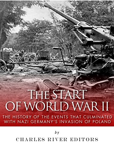 The Start of World War II: The History of the Events that Culminated with Nazi Germany's Invasion of Poland