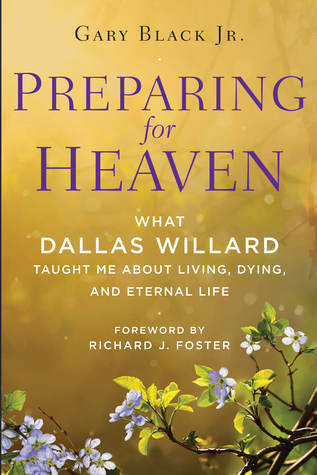 Preparing For Heaven What Dallas Willard Taught Me About Living