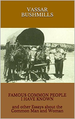FAMOUS COMMON PEOPLE I HAVE KNOWN and other Essays about the Common Man and Woman