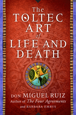The Toltec Art Of Life And Death By Miguel Ruiz
