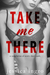 Take Me There: A Collection of Short Erotic Reads