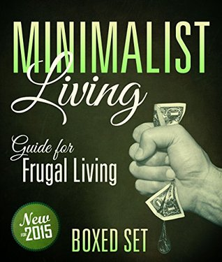 Minimalist Living Guide for Frugal Living (Boxed Set): 3 Books In 1 Minimalist Living and Lifestyle Guide to Frugal Living
