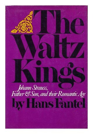 The Waltz Kings: Johann Strauss, Father and Son, and Their Romantic Age