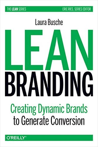 Lean Branding: Creating Dynamic Brands to Generate Conversion (Lean