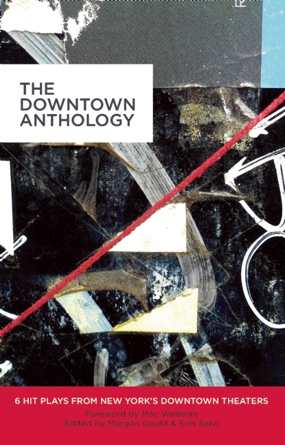 The Downtown Anthology: 6 Hit Plays from New York's Downtown Theaters