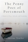Download ebook The Penny Poet of Portsmouth: A Memoir of Place, Solitude, and Friendship by Katherine Towler