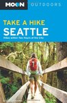 Moon Take a Hike Seattle: Hikes within Two Hours of the City (Moon Outdoors)