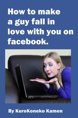 How to Make a Guy Fall in Love With You on Facebook