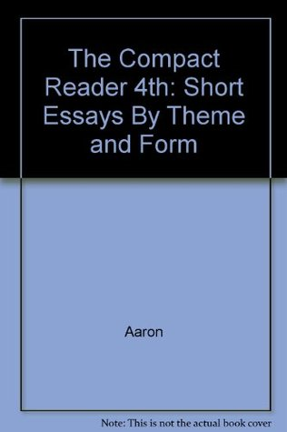 The Compact Reader: Short Essays by Theme and Form