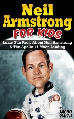 Neil Armstrong Biography for Kids Book: The Apollo 11 Moon Landing, With Fun Facts & Pictures on Neil Armstrong (Kids Book About Space)