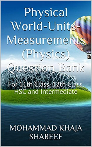 Physical World-Units-Measurements (Physics) Question Bank: For 11th Class, 12th Class, HSC and Intermediate