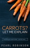 Carrots? Let Me Explain by Pearl Robinson
