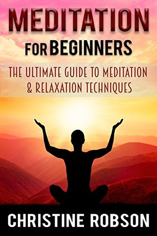 Meditation: Meditation for Beginners-The Ultimate Guide to Meditation & Relaxation Techniques (Stress Management and Worry free Living Book 1)