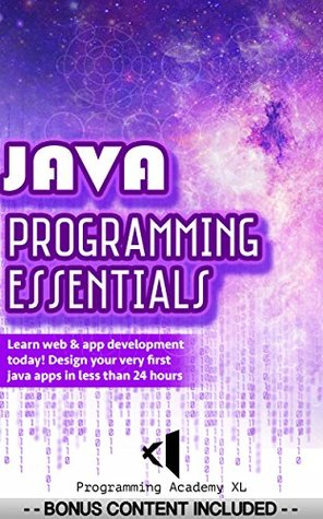 JAVA: PROGRAMMING ESSENTIALS (Bonus Content Included): Learn web & app development today! Design your very first java apps in less than 24 hours (Java, Javascript, Programming)