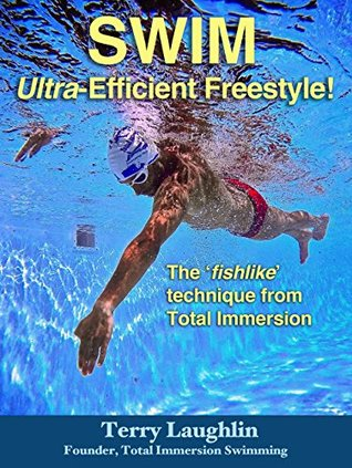 Swim Ultra-Efficient Freestyle!: The Fishlike Techniques From Total Immersion (ePUB)