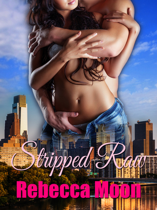 Stripped Raw by Rebecca   Moon