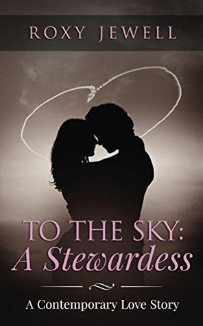 To The Sky: A Stewardess (Flight Attendant #1)