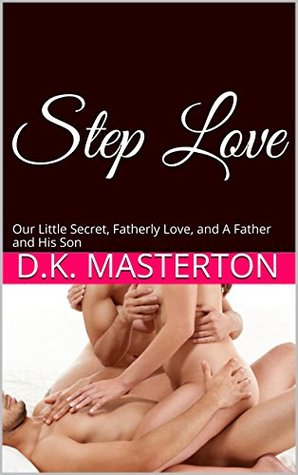 Step Love: Our Little Secret, Fatherly Love, and A Father and His Son